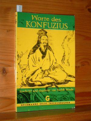 Worte des Konfuzius. Konfuzius. Bearb. u. eingel. von Rudolf Wrede, Goldmanns gelbe Taschenbücher , Bd. 914.