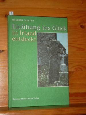 Einübung ins Glück - in Irland entdeckt : Anstiftung zum einfachen Leben. 2., unveränd. Aufl.