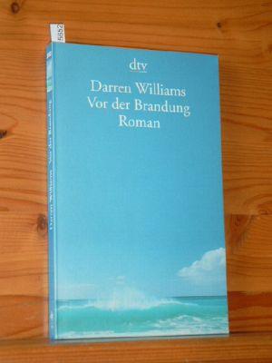 Williams, Darren: Vor der Brandung : Roman. Dt. von Chris Hirte, dtv Dt. Erstausg.