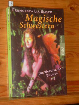 Magische Schwestern : die Weetzie-Bat-Bücher 1 - 3. Aus dem Amerikan. von Susanne Koppe und Ulrike Thiesmeyer, Rororo