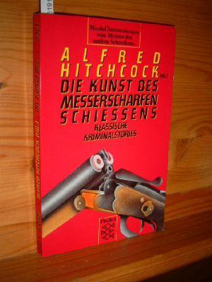 Die Kunst des messerscharfen Schießens. Klassische Kriminalstories. Hrsg.: Alfred Hitchcock.