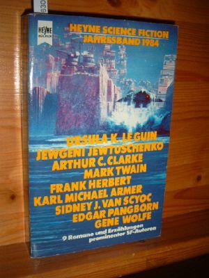 Heyne-Science-Fiction-Jahresband. - 1984. Zusammengestellt u. herausgegeben von Wolfgang Jeschke. [Aus d. Amerikan. übers. von Edda Petri ...]