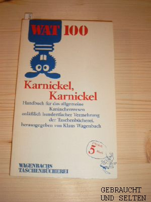 Karnickel, Karnickel : Handbuch für d. allg. Kaninchenwesen anlässl. hundertfacher Vermehrung d. Taschenbücherei. hrsg. von, Wagenbachs Taschenbücherei 100.
