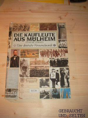Die Kaufleute aus Mülheim : 175 Jahre Stinnes , e. dt. Firmenchronik. [hrsg. von d. Stinnes AG Mülheim-Ruhr aus Anlass d. 175jährigen Firmenjubiläums. Text Raimund le Viseur].