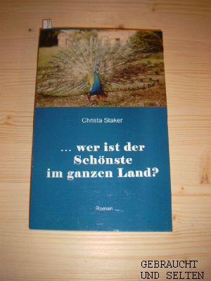 Staker, Christa: ... wer ist der Schönste im ganzen Land? : Roman.