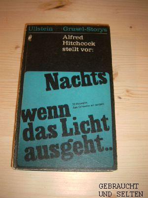 Nachts, wenn das Licht ausgeht : Alfred Hitchcock stellt vor: 10 Rezepte, das Gruseln zu lernen. Ullstein-Gruselstorys