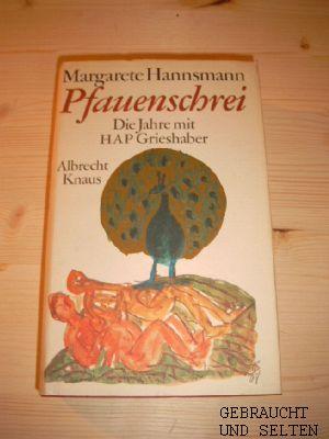 Pfauenschrei : d. Jahre mit HAP Grieshaber , mit 12 Abb. aus d. Malbriefen u. 4 Holzschn.