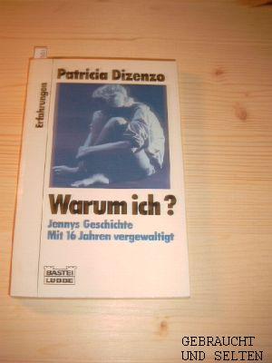 Warum ich? : [Jennys Geschichte , mit 16 vergewaltigt]. Aus d. Amerikan. übers. von Eva Werner, Bastei-Lübbe-Taschenbuch. Dt. Erstveröff., 11. Aufl.