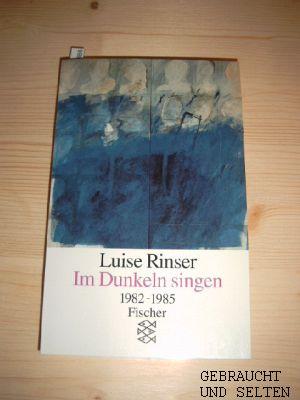 Rinser, Luise: Im Dunkeln singen : 1982 - 1985. Fischer Ungekürzte Ausg., 25. - 26. Tsd.