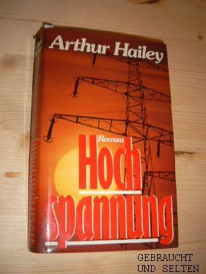 Hailey, Arthur: Hochspannung : Roman. [Ins Dt. übertr. von Annemarie Arnold-Kubina].
