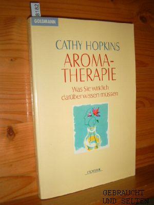 Aromatherapie : was Sie wirklich darüber wissen müssen. Aus dem Englischen von Ursula Rahn-Huber, Goldmann ; 13977 : Esoterik. Dt. Erstausg.