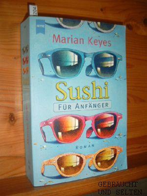 Sushi für Anfänger : Roman. Aus dem Engl. von Susanne Höbel, Heyne : 1, Heyne allgemeine Reihe ; 13575. Taschenbucherstausg., 6. Auflg.,