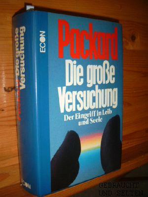 Die grosse Versuchung : Eingriff in Körper u. Seele. Vance Packard. Aus d. Amerikan. von Hermann Kusterer. 1. Aufl.