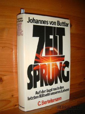 Zeitsprung : auf d. Jagd nach d. letzten Rätseln unseres Lebens. Johannes von Buttlar.