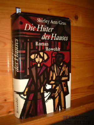 Grau, Shirley Ann und Gerda von Uslar: Die Hüter des Hauses : Roman. Shirley Ann Grau. Dt. v. Gerda v. Uslar. 1.-50. Tsd.