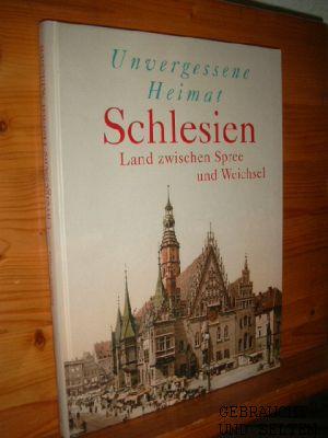 Unvergessene Heimat Schlesien : Land zwischen Spree und Weichsel. Bilddokumentation Hanns-Michael Schindler.