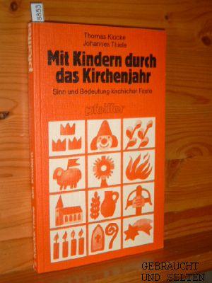 Mit Kindern durch das Kirchenjahr : Sinn u. Bedeutung kirchl. Feste. Thomas Klocke ; Johannes Thiele, Pfeiffer-Werkbücher ; Nr. 155.