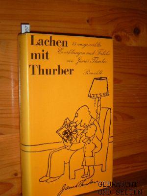 Lachen mit Thurber : 75 ausgew. Erzählungen u. Fabeln. Mit e. Vorw. von Reinhard Lettau, Die Bücher der Neunzehn ; Bd. 110. [1. - 20. Tsd.]