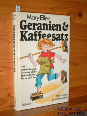 Geranien und Kaffeesatz. 999 praktische und ungewöhnliche Haushaltstips für sie und ihn. Zeichnungen von Josef Blaumeiser.