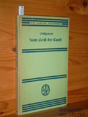 Grillparzer, Franz und Hermann Christian Mettin: Vom Geist der Kunst. Franz Grillparzer. [Eine Ausw. v. Hermann Christian Mettin], Die kleine Bücherei ; 229.