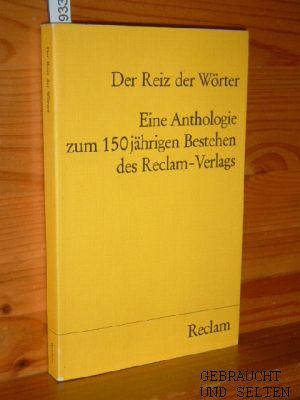 Der Reiz der Wörter : eine Anthologie zum 150jährigen Bestehen des Reclam-Verlages. Reclams Universal-Bibliothek ; Nr. 9999.