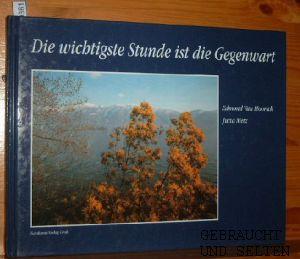 Die wichtigste Stunde ist die Gegenwart. Fotos von Edmond van Hoorick. Hrsg. von Jutta Metz.