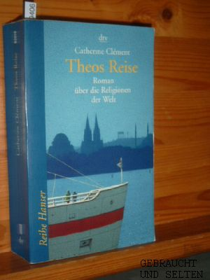 Theos Reise : Roman über die Religionen der Welt. Aus dem Franz. von Uli Aumüller und Tobias Scheffel, dtv ; 62019 : Reihe Hanser. Ungekürzte Ausg.