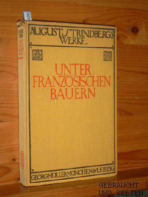Unter französischen Bauern. Strindbergs Werke. Deutsche Gesamtausgabe. Verdeutscht von Emil Schering.