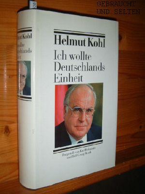 Helmut Kohl: Ich wollte Deutschlands Einheit. dargest. von Kai Diekmann und Ralf Georg Reuth. Ungekürzte Buchgemeinschafts-Lizenzausg.