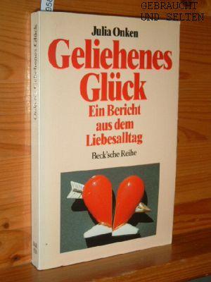 Geliehenes Glück : ein Bericht aus dem Liebesalltag. Beck