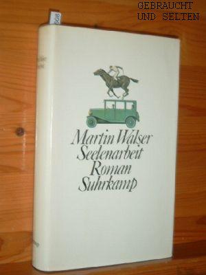 Walser, Martin: Seelenarbeit : Roman. 1. Aufl.