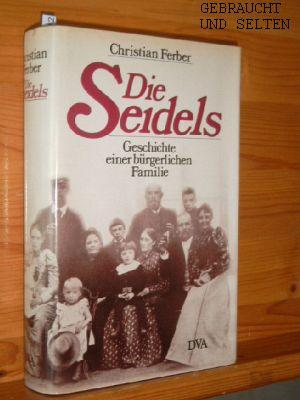 Ferber, Christian: Die Seidels : Geschichte e. bürgerl. Familie 1811 - 1977.