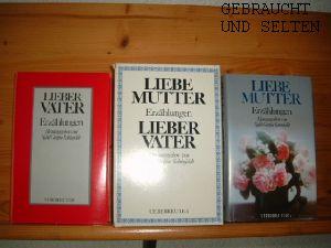 Liebe Mutter - Lieber Vater. Erzählungen. 2 Bände.