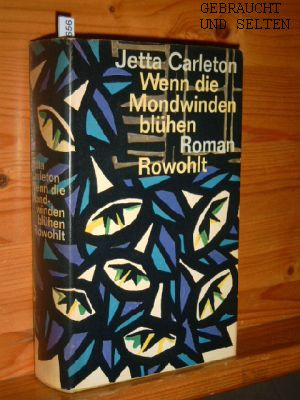 Carleton, Jetta und Eva Schönfeld: Wenn die Mondwinden blühen : Roman. Jetta Carleton. [Aus d. Amerikan. übertr. von Eva Schönfeld] [2. Aufl.], 21. - 30. Tsd.