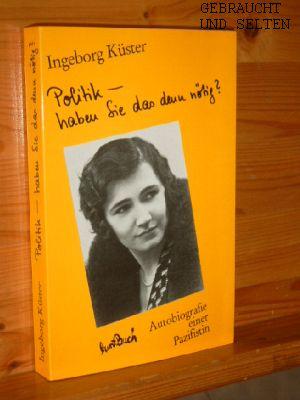 Politik - haben Sie das denn nötig? : Autobiografie e. Pazifistin. Ingeborg Küster. [Bearb. von Ruth Ester Geiger u. Gitta Gramkow] 1. Aufl.