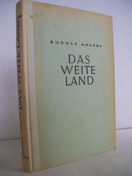 Das  weite Land Roman,  Rudolf Ahlers