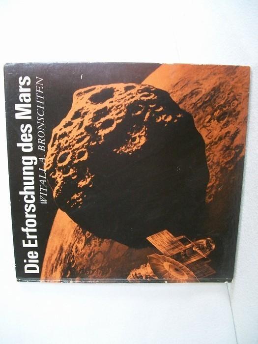 Die  Erforschung des Mars Witali A. Bronschten. [Übers. aus d. Russ.: Joachim Gürtler. Zeichn.: Hasso Seyferth]