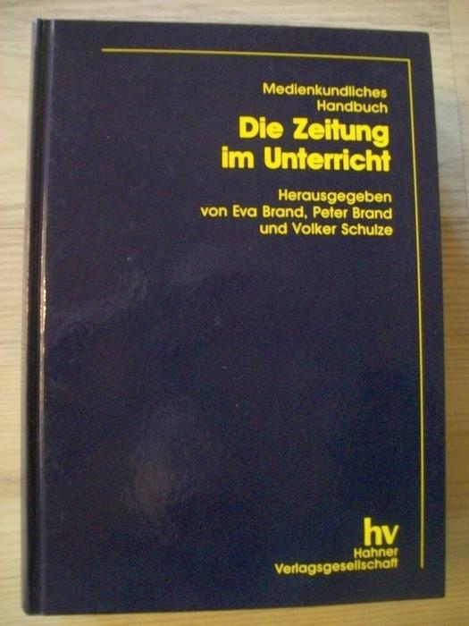 Die Zeitung im Unterricht. Eva und Peter Brand und Volker Schulze (Hrsg.) 5.Aufl.