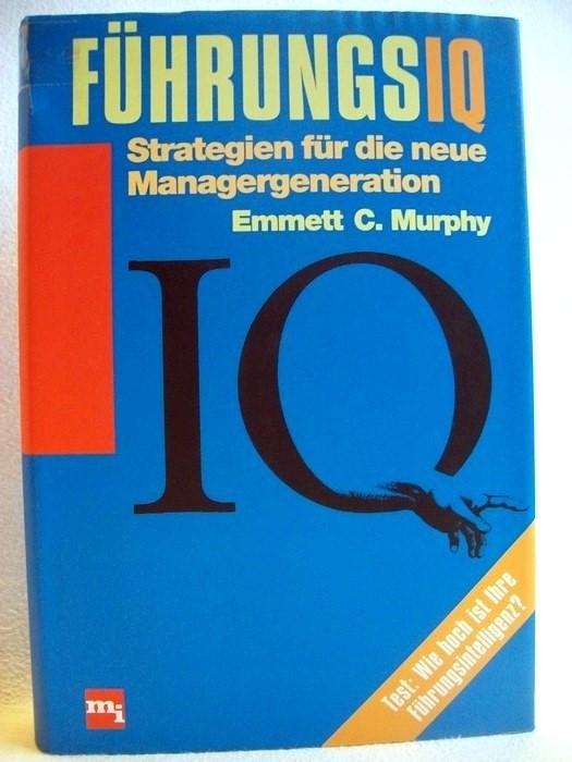 FührungsIQ : Strategien für die neue Manager-Generation. [Aus dem Amerikan. übers. von Karin Miedler]