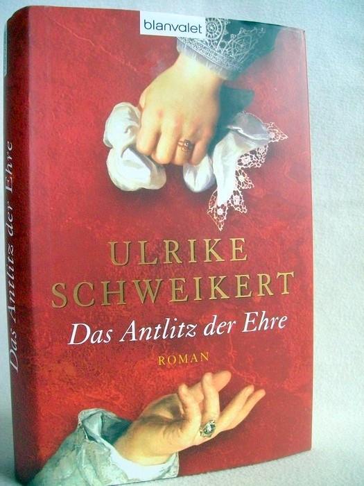 Schweikert, Ulrike: Das Antlitz der Ehre : Roman. 1. Aufl.