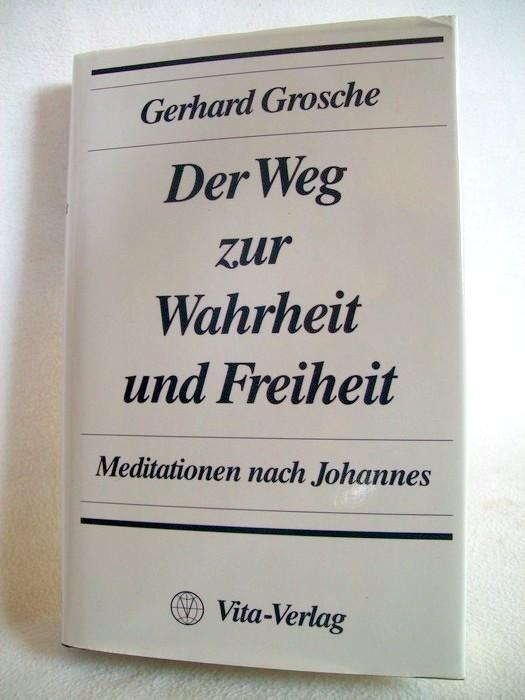 Grosche, Gerhard: Der Weg zur Wahrheit und Freiheit. Meditationen nach Johannes.