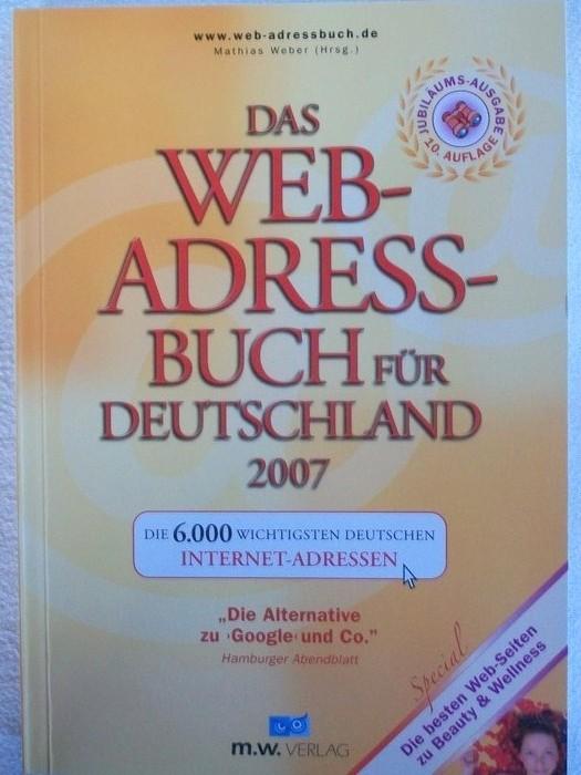 Das Web-Adress-Buch für Deutschland 2007. Die 6.000 wichtigsten Deutschen Internet-Adressen. 10. völlig überarbeitete und aktualisierte Jubiläumsauflage 2006.