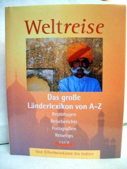 Weltreise. Band 3. Von Elfenbeinküste bis Indien. Das große Länderlexikon von A- Z. Reportagen, Reiseberichte, Forografien, Reisetips.