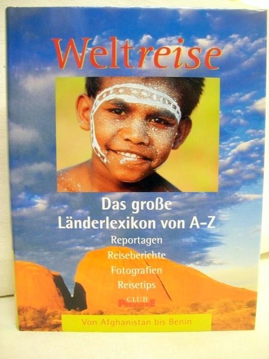 Weltreise. Band 1.Von Afghanistan bis Benin. Das große Länderlexikon von A- Z. Reportagen, Reiseberichte, Forografien, Reisetips.