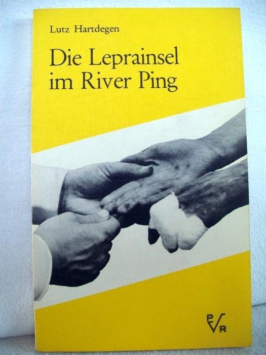 Hartdegen, Lutz: Die Leprainsel im River Ping oder Friede ist das Dach der Welt : Ein Bericht vom Abenteuer d. Menschlichkeit.
