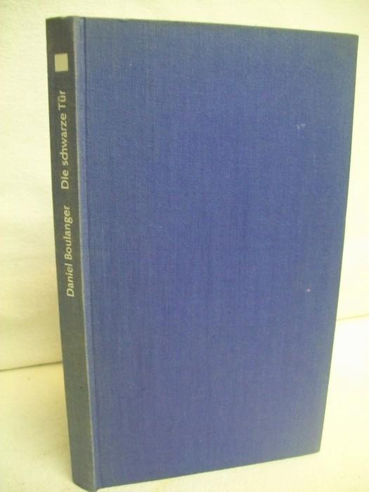 Die schwarze Tür : Roman. Daniel Boulanger. [Aus d. Franz. übertr. von Elmar Tophoven], prosa viva ; 14