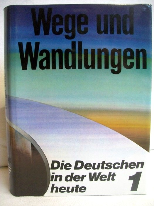Wege und Wandlungen , Die Deutschen in der Welt von Heute Schriftenreihe zu Fragen der Deutschen im Ausland ; Bd. 1 1. Aufl.