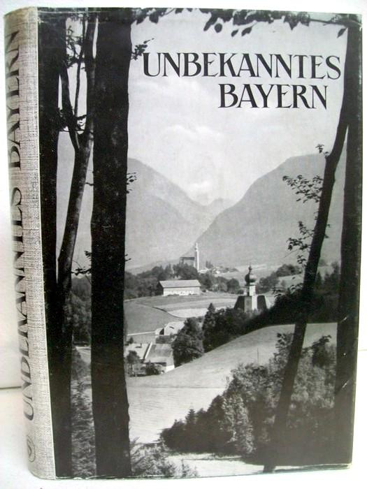 Unbekanntes Bayern. Entdeckungen und Wanderungen. Gestaltet nach einer Sendereihe des Bayerischen Rundfunks. 3. Aufl.