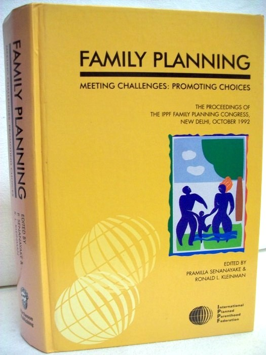 Family Planning: Meeting Challenges: Promoting Choices: Meeting Challenges, Promoting Choices The Proceedings of the IPPF Family Planning Congress, New Delhi, October 1992