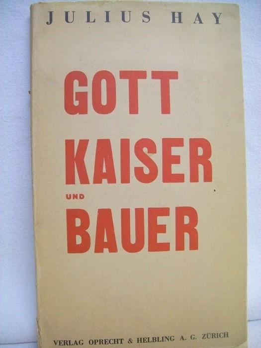 Gott, Kaiser und Bauer : Schauspiel. von Julius Hay